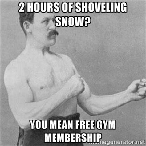 Shoveling Snow Meme - 16 epic snow shoveling memes to help you laugh through the