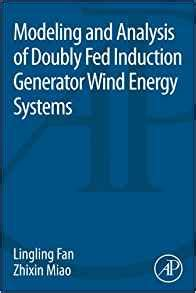 induction generator modeling modeling and analysis of doubly fed induction generator wind energy systems lingling fan