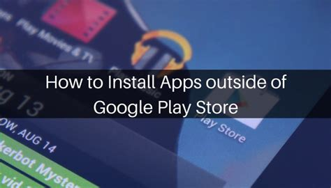 Where To Install Play Store How To Install Apps Outside Of Play Store