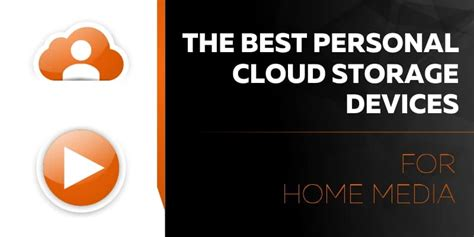 best home cloud storage the best personal cloud storage devices for home media in 2018