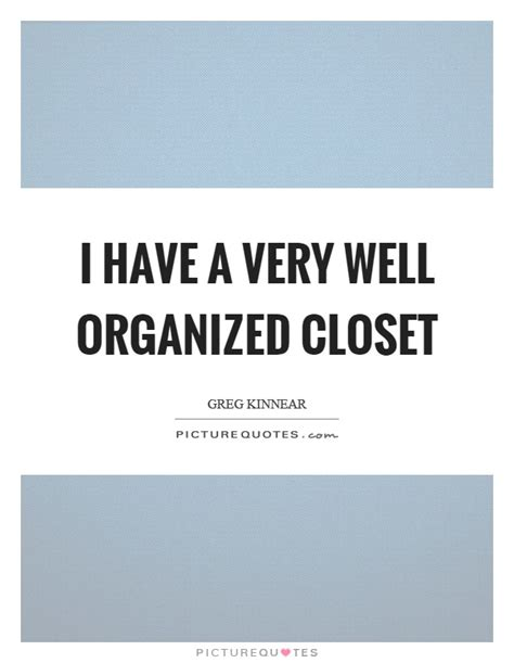 Closet Quotes by I A Well Organized Closet Picture Quotes