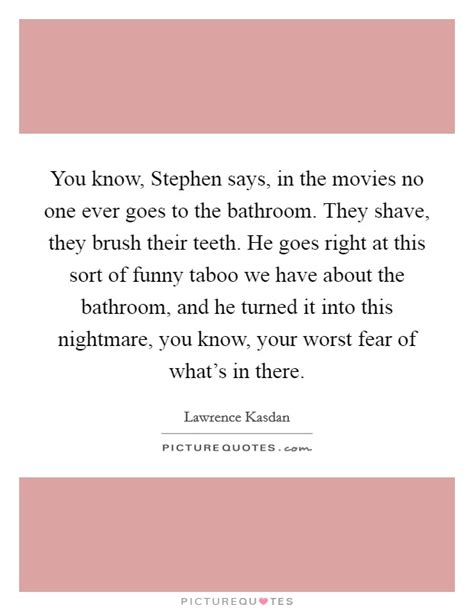 Fear Of Going To The Bathroom In by You Stephen Says In The No One Goes To