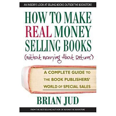 How To Make Money Selling Gift Cards - how to make real money selling books a complete guide to the book publishers world