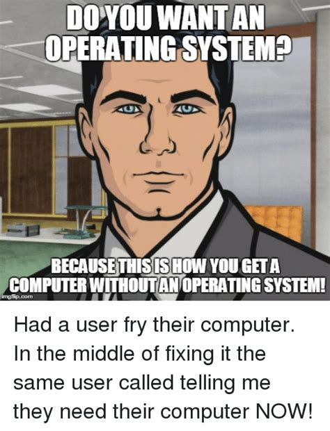 User Memes - do you wantan operatingsystemd becausethis ishow yougeta