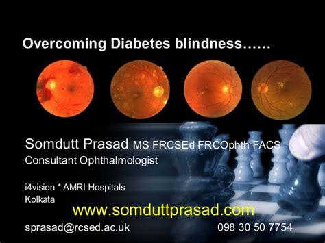 Blindness Due To Diabetes dr somdutt prasad on diabetes blindness an overview key to overc