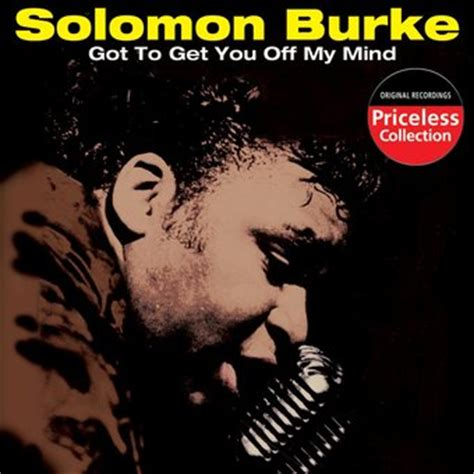 how to get off of the mind of a your pet loss solomon burke got to get you off my mind cd 2005