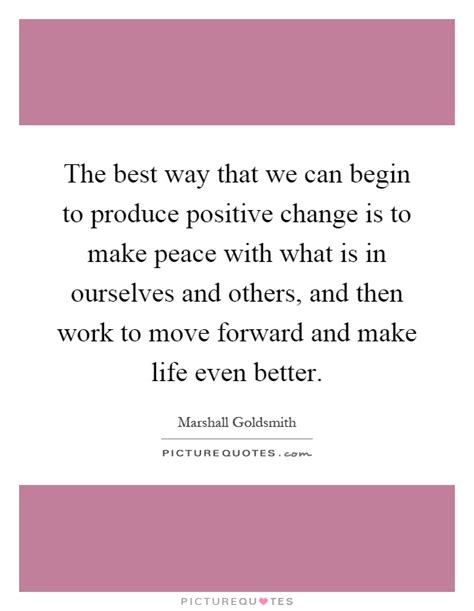 the best way that we can begin to produce positive change is to picture quotes