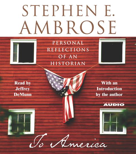 to america personal reflections of an historian ebook to america audiobook by stephen e ambrose jeffrey demunn
