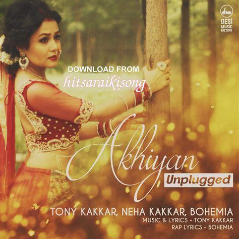 download free mp3 unplugged songs akhiyan unplugged bohemia tony kakkar neha kakkar