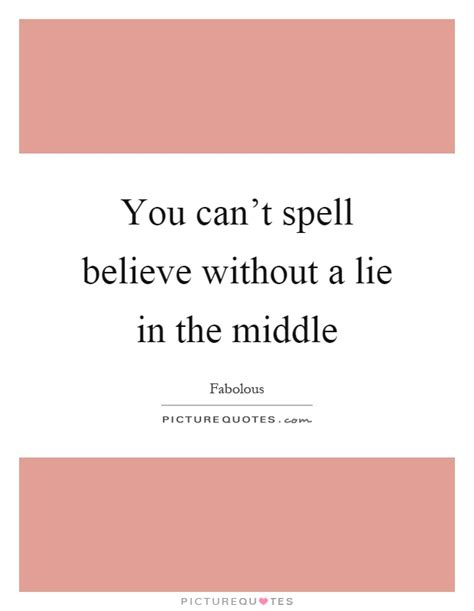 Cant Spell by You Can T Spell Believe Without A Lie In The Middle