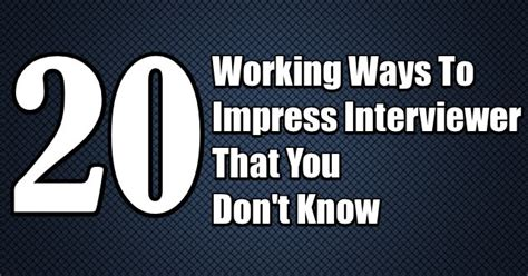 7 Ways To Impress Your In by 20 Working Ways To Impress Interviewer That You Don T