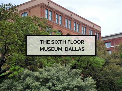 why you should visit the sixth floor museum dallas