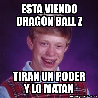 Memes De Dragon Ball Z En Espaã Ol - meme bad luck brian esta viendo dragon ball z tiran un