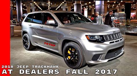 Jeep Grand Dealers 2018 Jeep Grand Trackhawk At Dealers Fall 2017