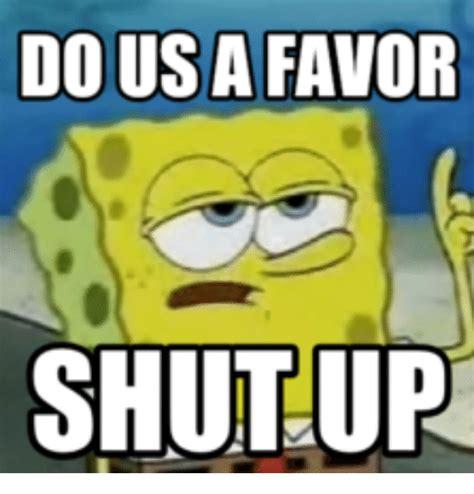 shut up meme dousafavor shut up spongebob tartar sauce meme on me me