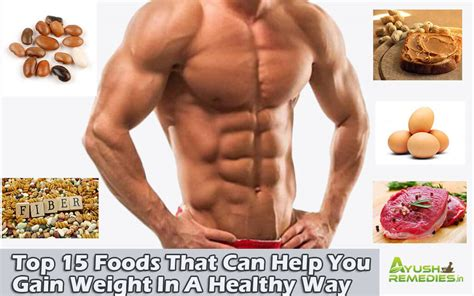 food to help gain weight top 15 foods that can help you gain weight in a healthy way