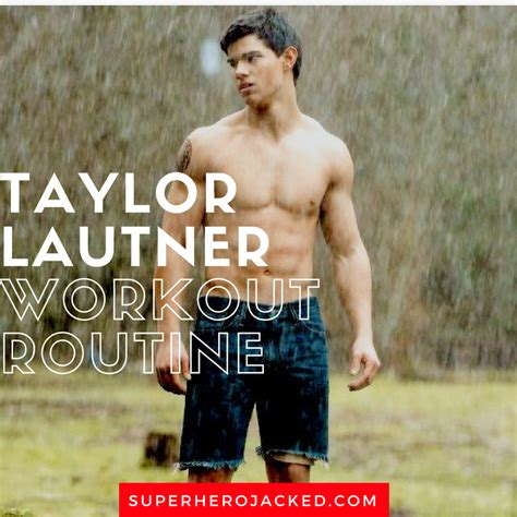 taylor lautner workout photo shared lautner workout routine and diet plan how he