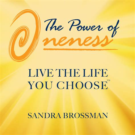 the power of connecting to the oneness books the power of oneness live the you choose