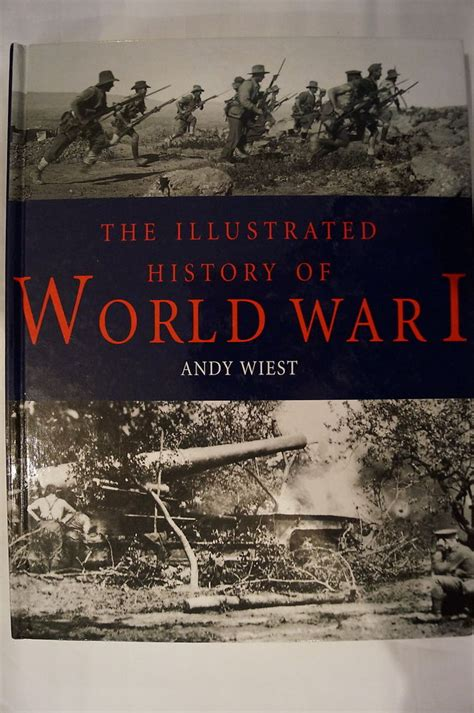 world war i a history wiley histories books ww1 us german illustrated history world war i