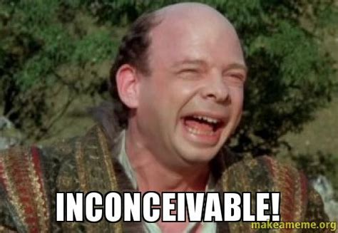 Inconceivable Meme - inconceivable make a meme