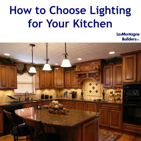 how to choose kitchen lighting lamontagne builders how to choose lighting for your kitchen