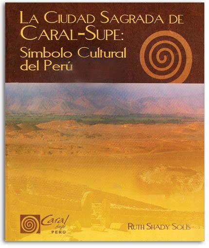 libro la ciudad de las zona arqueol 243 gica caral publicaciones