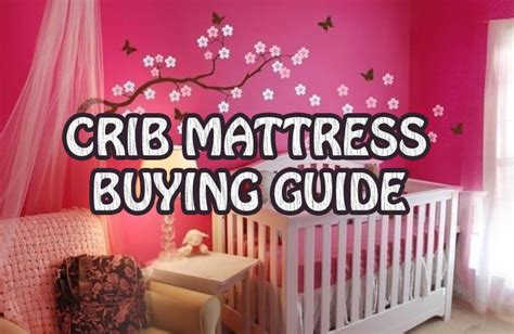 Crib Buying Guide by How To Choose The Best Crib Mattress The Complete Buying
