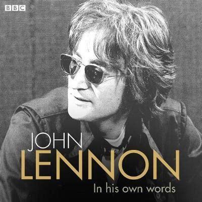 john lennon biography audiobook john lennon in his own words john lennon 9781471339332