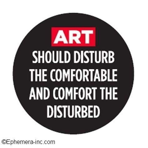 art should disturb the comfortable and comfort the disturbed buy this quot art should disturb the comfortable and comfort