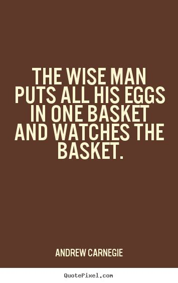 andrew carnegie poster quotes  wise man puts   eggs   basket  watches