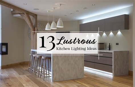 lighting in kitchens ideas 13 lustrous kitchen lighting ideas to illuminate your home