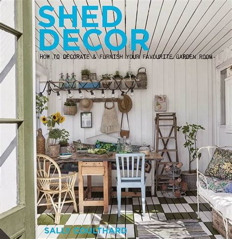 Shed Home Decor by Shed Decor How To Decorate And Furnish Your Favourite