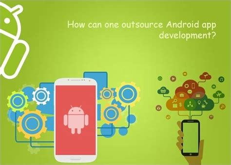 How To Outsource Applications How To Outsource Android App Development Updated 2017