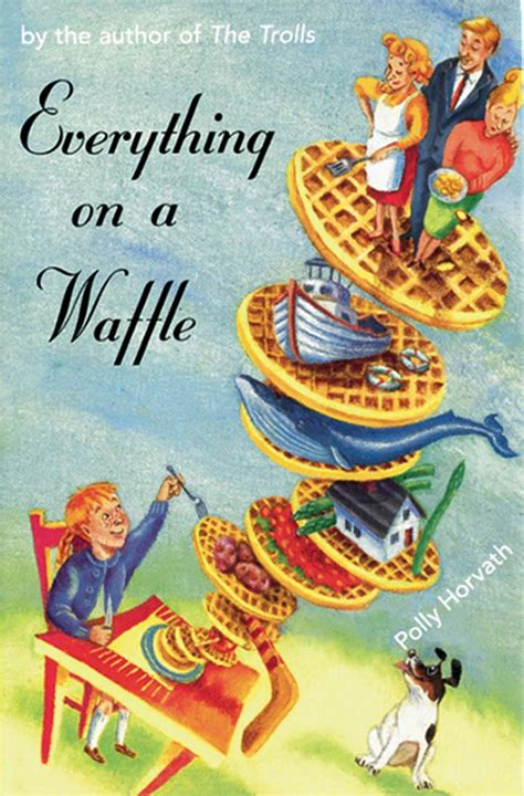 On A by Everything On A Waffle By Polly Horvath Lol