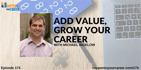 How Mba Will Add Value To Your Career Essay by Add Value Grow Your Career With Michael Bigelow Happen