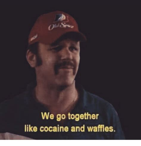 We Go Together Meme - 25 best memes about cocaine and waffles cocaine and