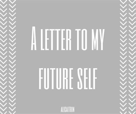 letter to future self a letter to my future self ali caitrin 1442