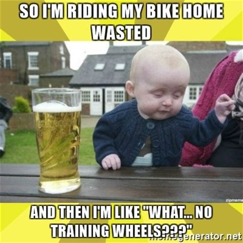Wasted Meme - so i m riding my bike home wasted and then i m like quot what