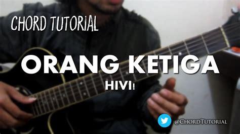 tutorial gitar hivi orang ketiga orang ketiga hivi chord youtube
