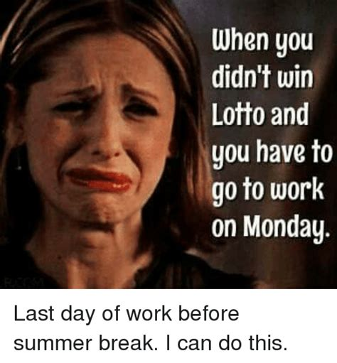 Last Day Of Summer Meme - when you didn t win lotto and you have to go to work on