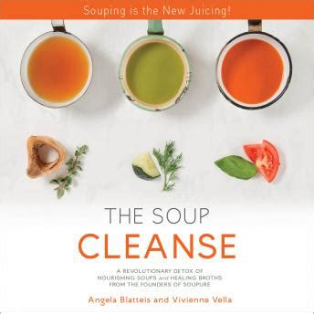the soup cleanse a revolutionary detox of nourishing soups and healing broths books listen to soup cleanse a revolutionary detox of