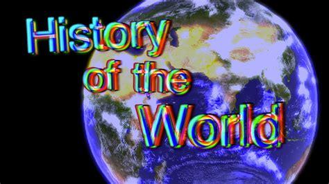 History Of The World history of the world