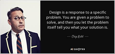 design is a solution to a problem top 22 quotes by chip kidd a z quotes