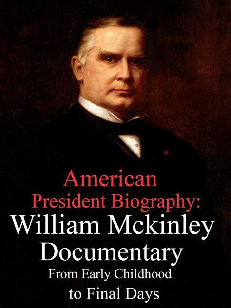 biography documentary videos watch american president biography william mckinley
