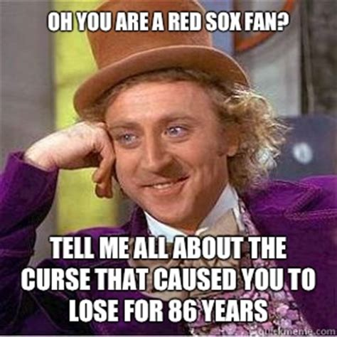 Funny Red Sox Memes - oh you are a red sox fan tell me all about the curse that