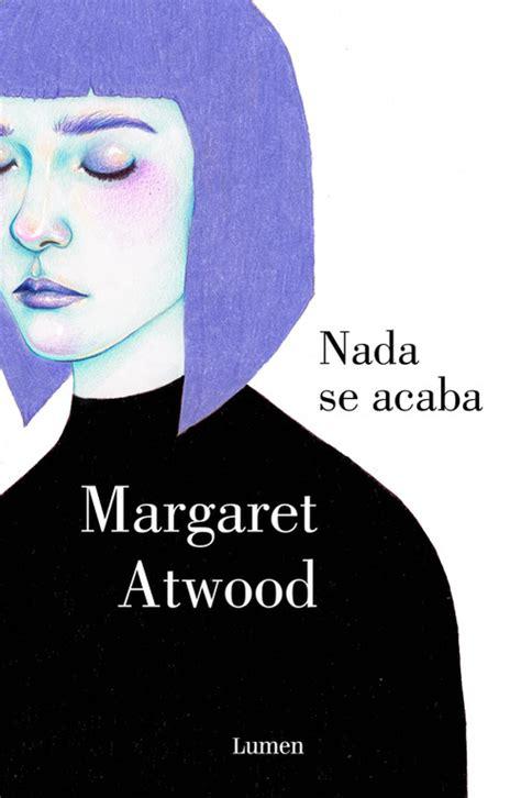 nada se acaba el cuento de la criada atwood margaret sinopsis del libro rese 241 as criticas opiniones