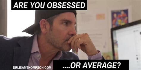 be obsessed or be are you going to be obsessed or be average in your biz