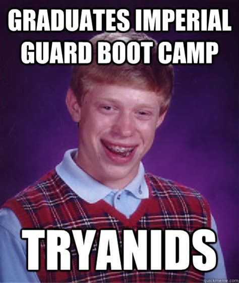 Boot C Meme - graduates imperial guard boot c tryanids bad luck
