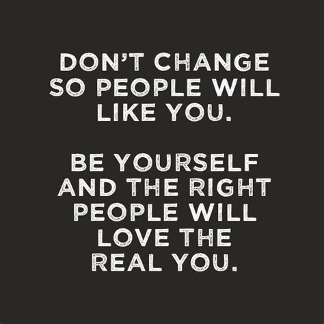 Don T Change don t change so will like you be yourself and