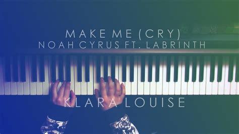 noah cyrus make me piano make me cry noah cyrus ft labrinth piano cover youtube